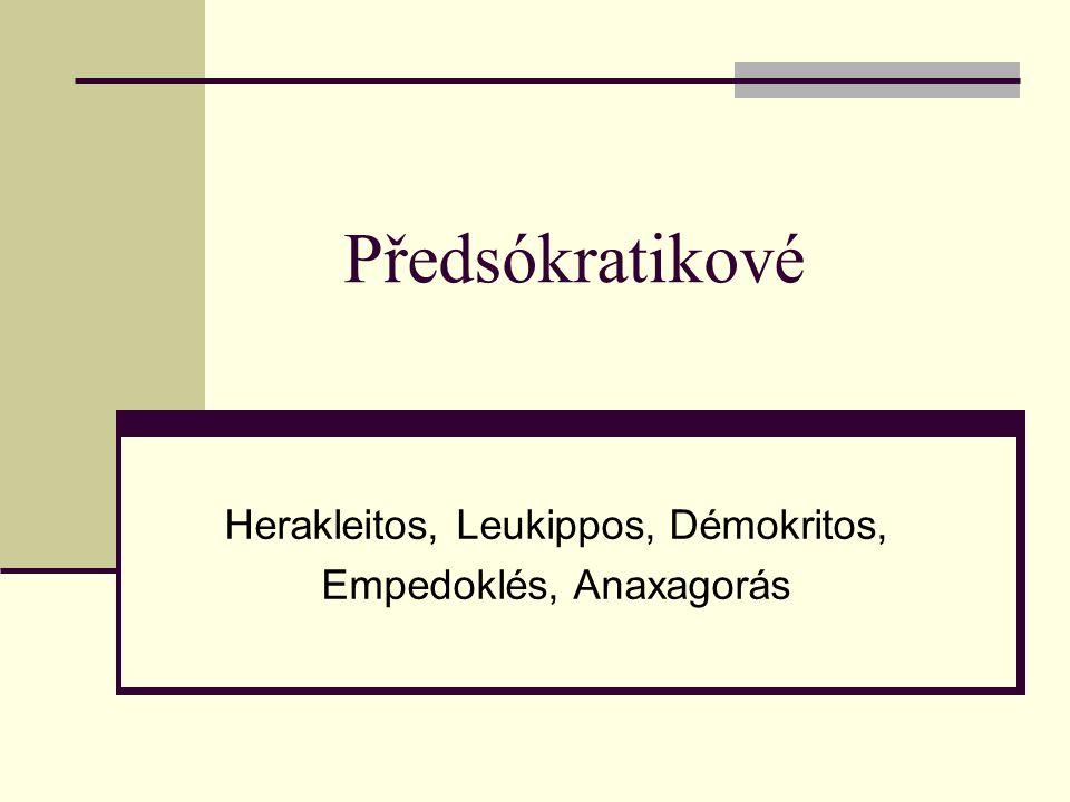 Herakleitos, Leukippos, Démokritos, Empedoklés, Anaxagorás