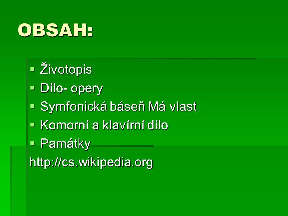 OBSAH: Životopis Dílo- opery Symfonická báseň Má vlast