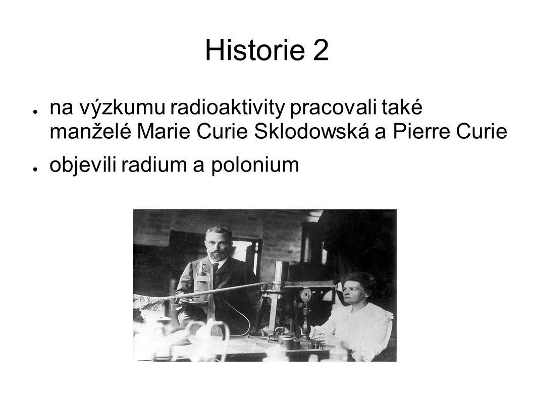 Historie 2 na výzkumu radioaktivity pracovali také manželé Marie Curie Sklodowská a Pierre Curie.