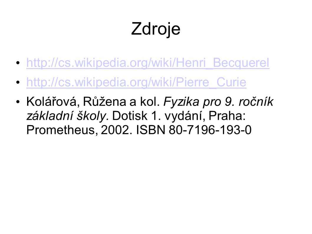 Zdroje http://cs.wikipedia.org/wiki/Henri_Becquerel