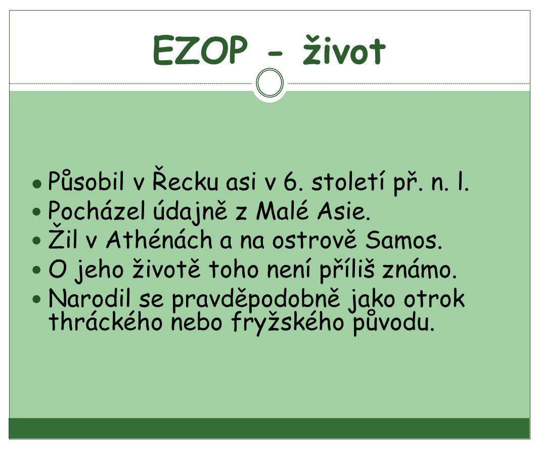 EZOP - život Působil v Řecku asi v 6. století př. n. l.