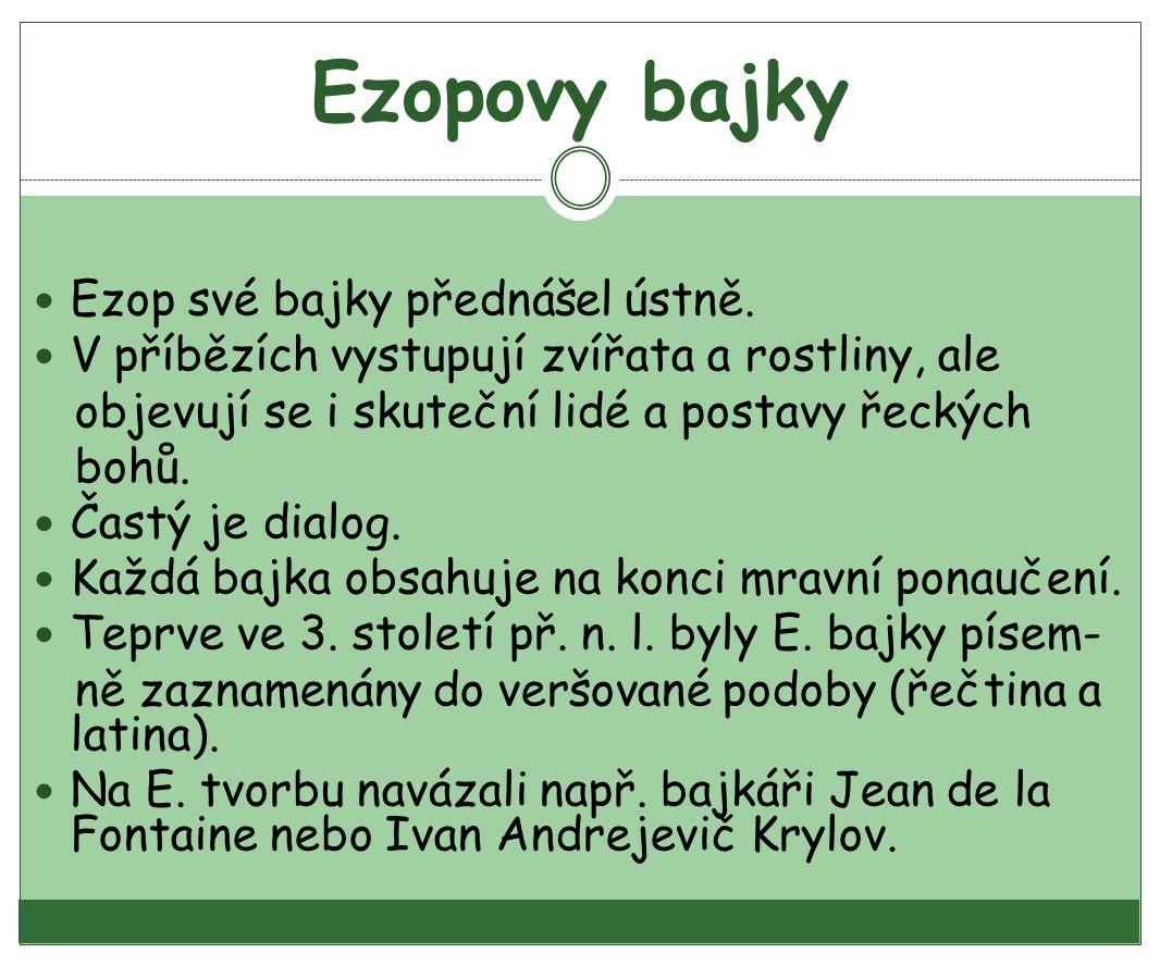 Ezopovy bajky Ezop své bajky přednášel ústně.