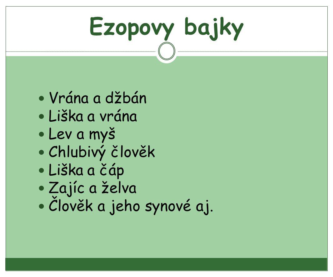 Ezopovy bajky Vrána a džbán Liška a vrána Lev a myš Chlubivý člověk