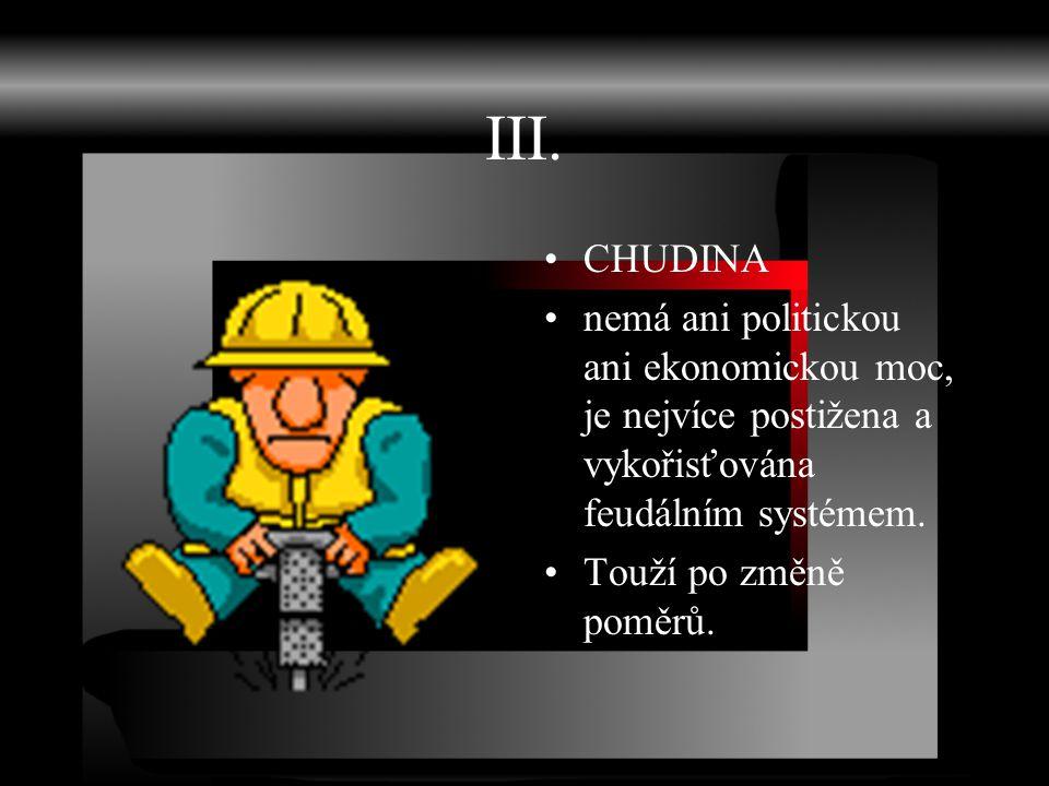 III. CHUDINA. nemá ani politickou ani ekonomickou moc, je nejvíce postižena a vykořisťována feudálním systémem.