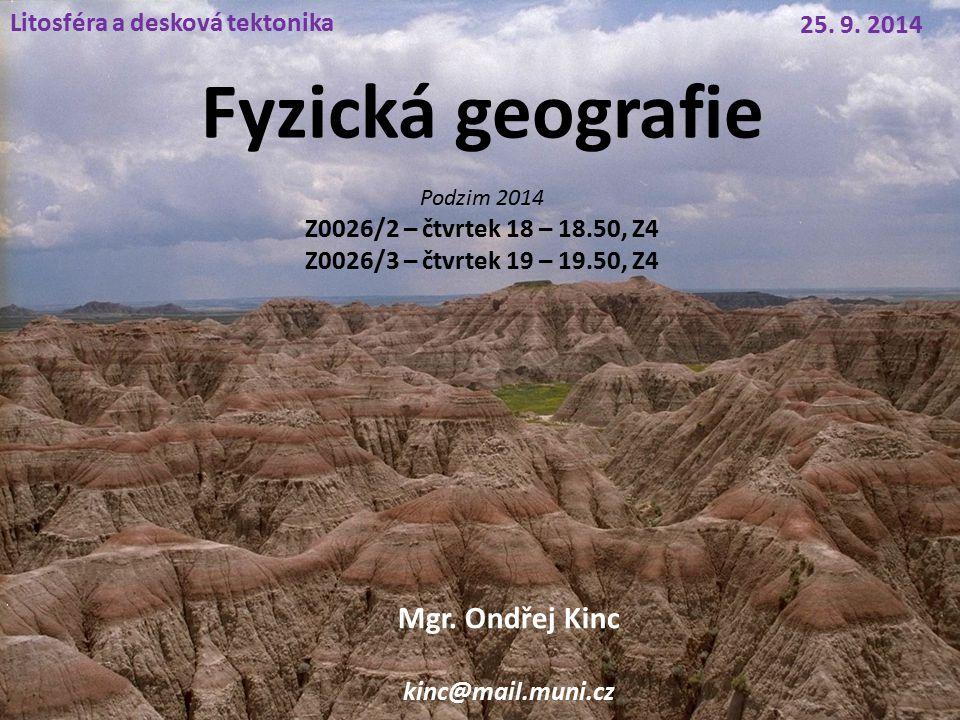 Fyzická geografie Mgr. Ondřej Kinc Litosféra a desková tektonika