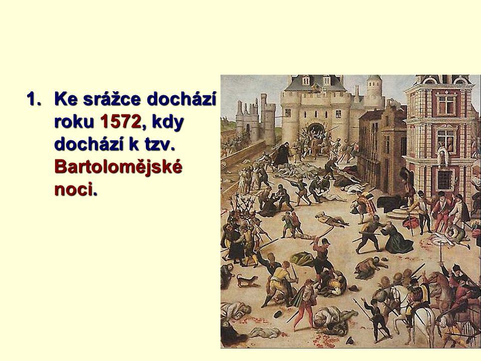 Ke srážce dochází roku 1572, kdy dochází k tzv. Bartolomějské noci.
