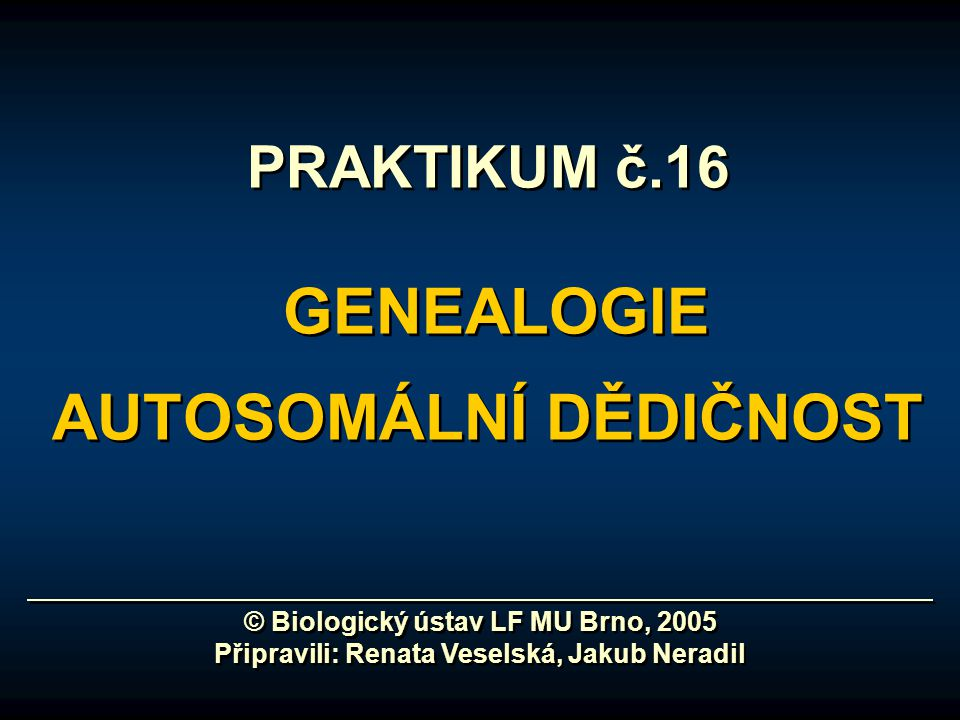 PRAKTIKUM č.16 GENEALOGIE AUTOSOMÁLNÍ DĚDIČNOST