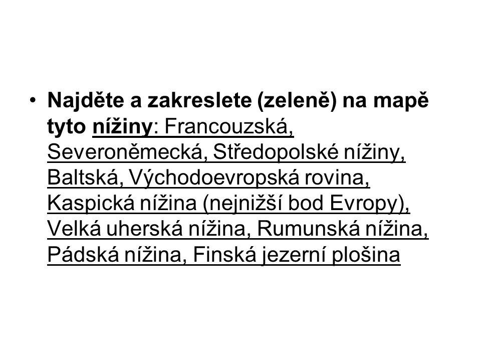 Najděte a zakreslete (zeleně) na mapě tyto nížiny: Francouzská, Severoněmecká, Středopolské nížiny, Baltská, Východoevropská rovina, Kaspická nížina (nejnižší bod Evropy), Velká uherská nížina, Rumunská nížina, Pádská nížina, Finská jezerní plošina