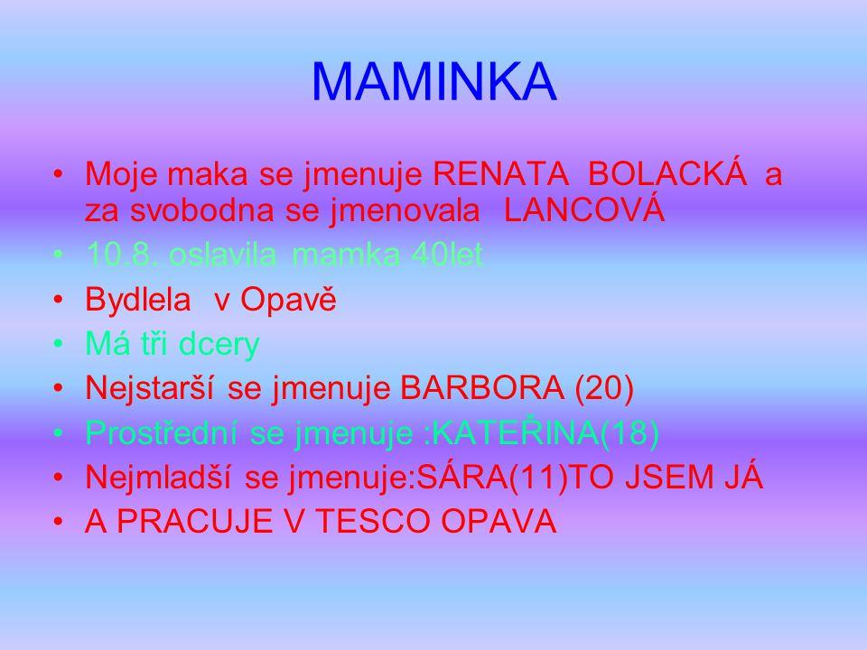 MAMINKA Moje maka se jmenuje RENATA BOLACKÁ a za svobodna se jmenovala LANCOVÁ. 10.8. oslavila mamka 40let.