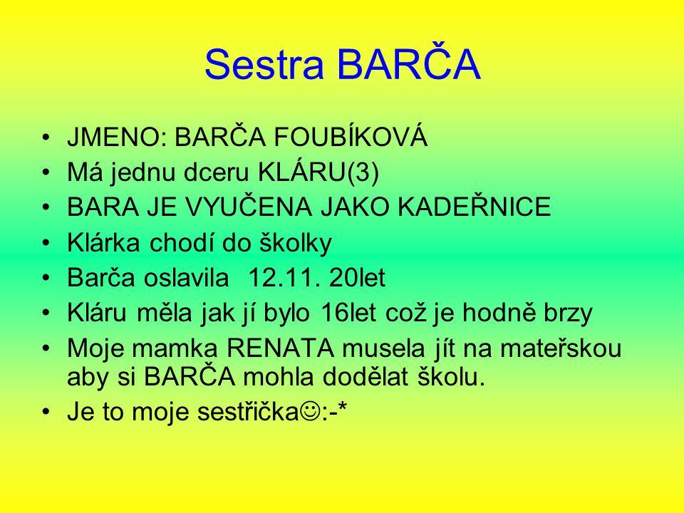 Sestra BARČA JMENO: BARČA FOUBÍKOVÁ Má jednu dceru KLÁRU(3)
