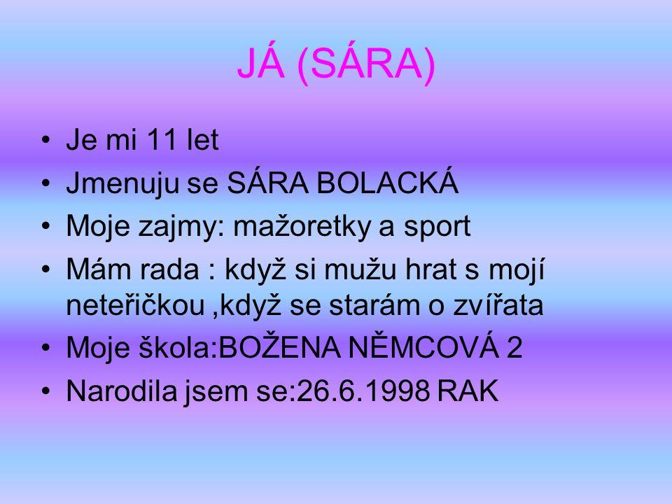 JÁ (SÁRA) Je mi 11 let Jmenuju se SÁRA BOLACKÁ