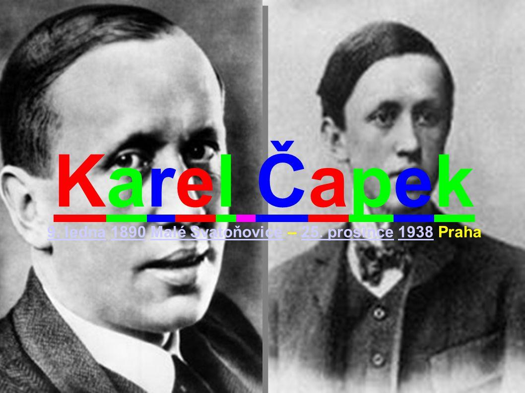 Karel Čapek 9. ledna 1890 Malé Svatoňovice – 25. prosince 1938 Praha