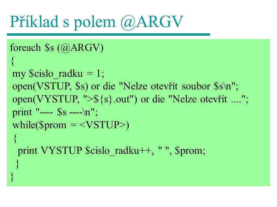 Příklad s polem @ARGV foreach $s (@ARGV) { my $cislo_radku = 1;