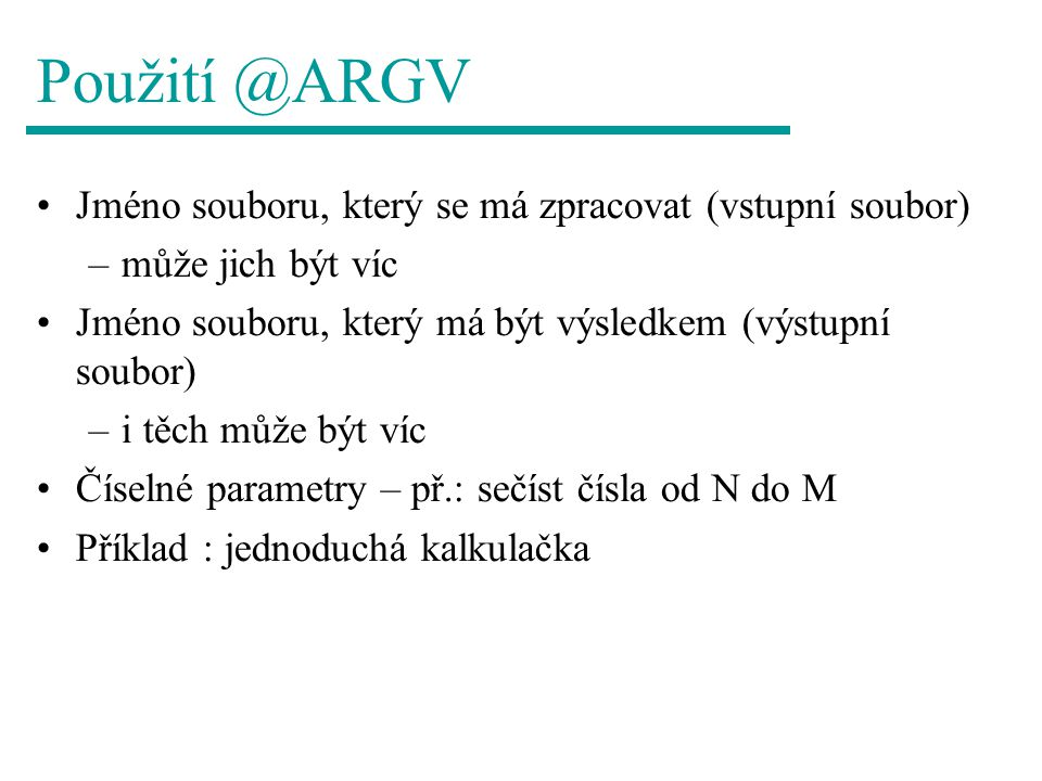 Použití @ARGV Jméno souboru, který se má zpracovat (vstupní soubor)