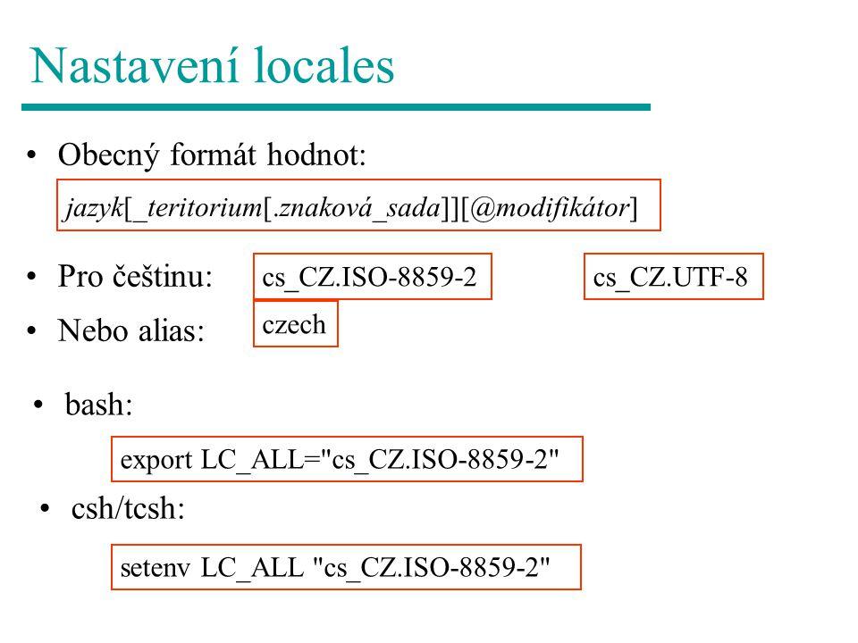 Nastavení locales Obecný formát hodnot: Pro češtinu: Nebo alias: bash:
