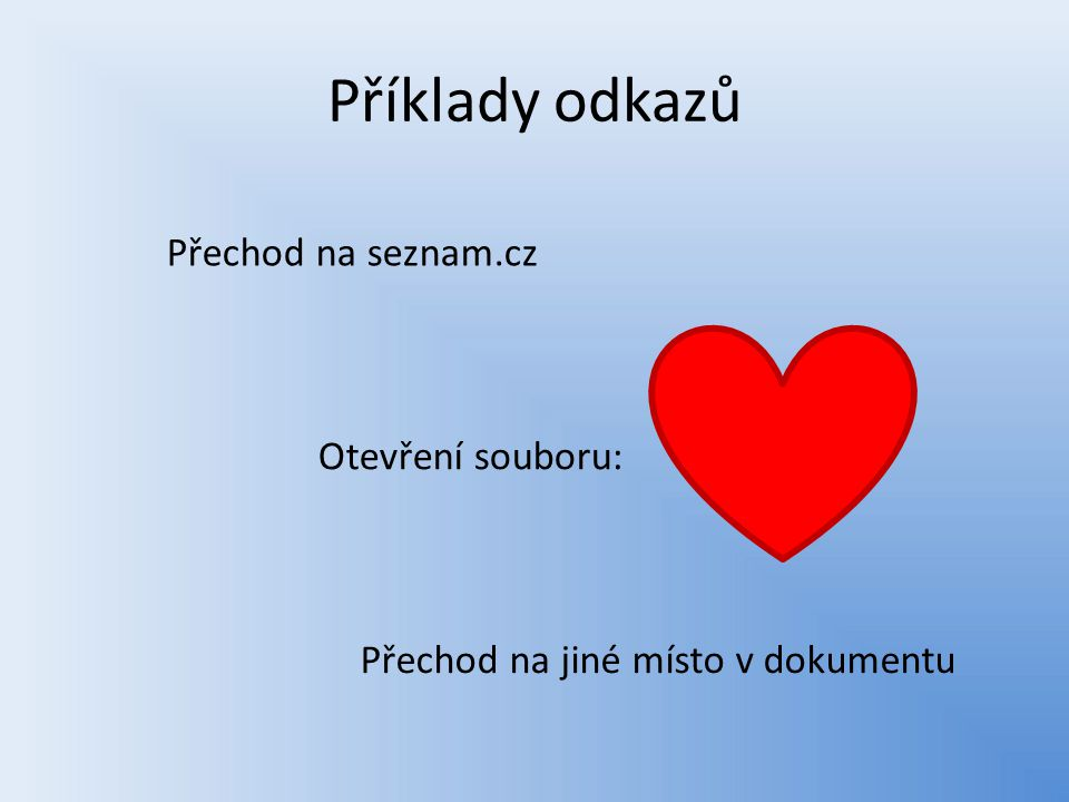Příklady odkazů Přechod na seznam.cz Otevření souboru: