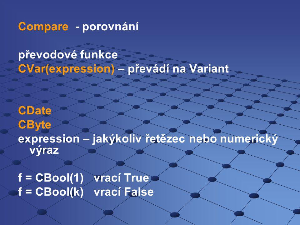 Compare - porovnání převodové funkce. CVar(expression) – převádí na Variant. CDate. CByte. expression – jakýkoliv řetězec nebo numerický výraz.