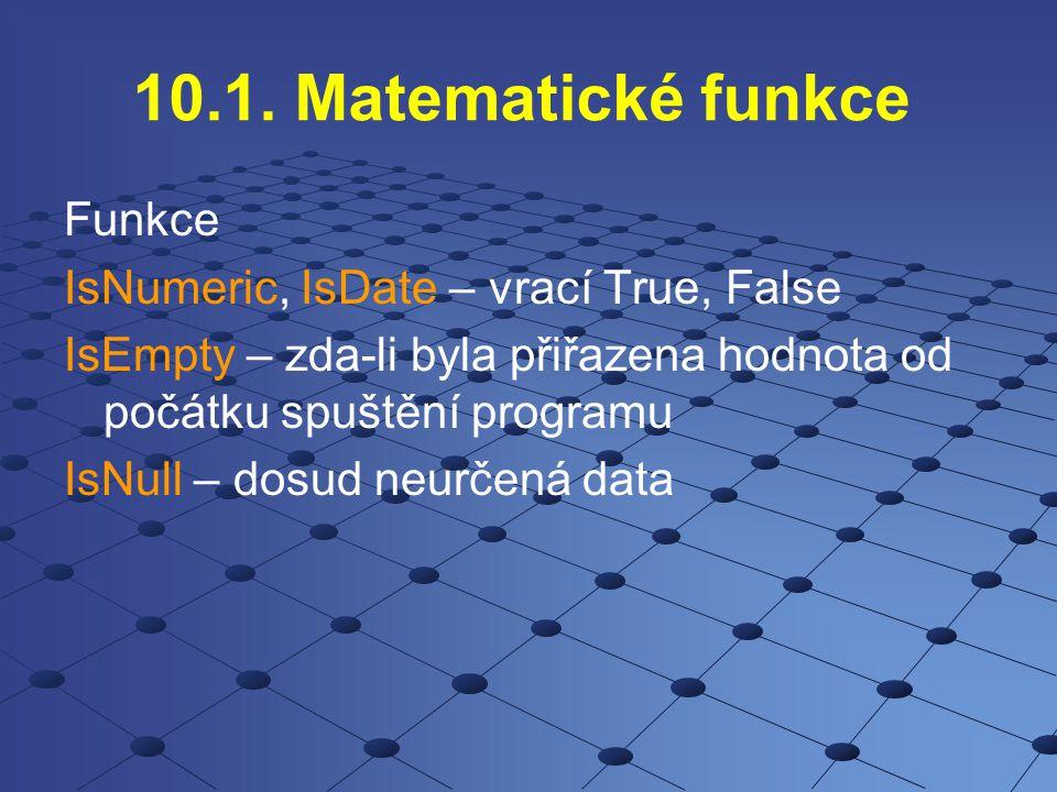 10.1. Matematické funkce Funkce IsNumeric, IsDate – vrací True, False