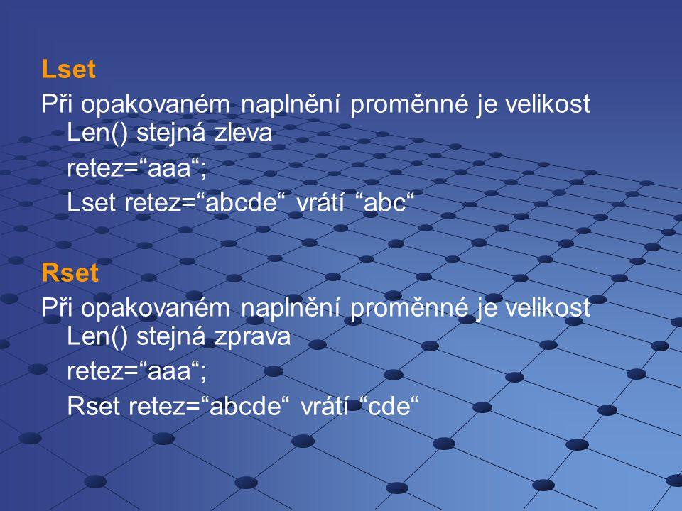 Lset Při opakovaném naplnění proměnné je velikost Len() stejná zleva. retez= aaa ; Lset retez= abcde vrátí abc