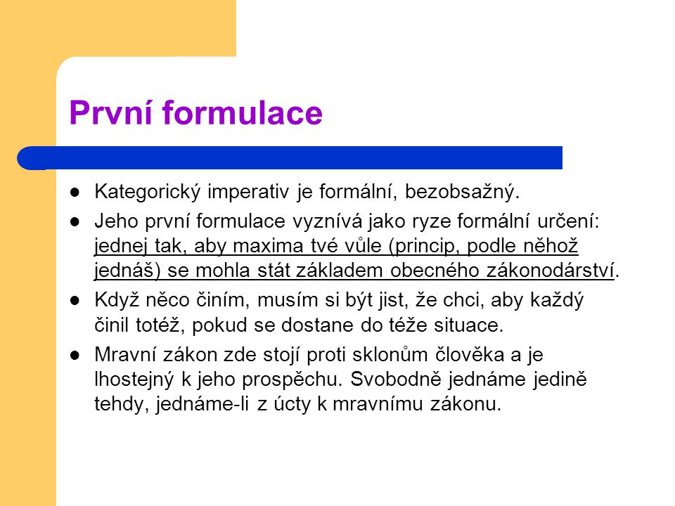 První formulace Kategorický imperativ je formální, bezobsažný.