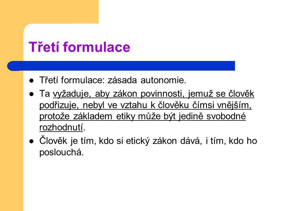 Třetí formulace Třetí formulace: zásada autonomie.