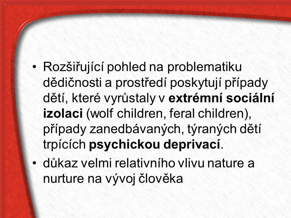 důkaz velmi relativního vlivu nature a nurture na vývoj člověka