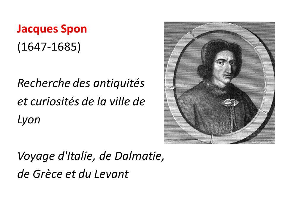 Jacques Spon (1647-1685) Recherche des antiquités et curiosités de la ville de Lyon Voyage d Italie, de Dalmatie, de Grèce et du Levant