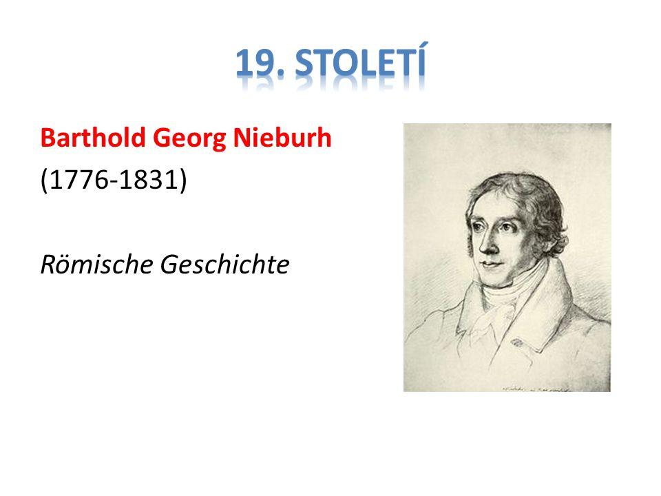 19. století Barthold Georg Nieburh (1776-1831) Römische Geschichte