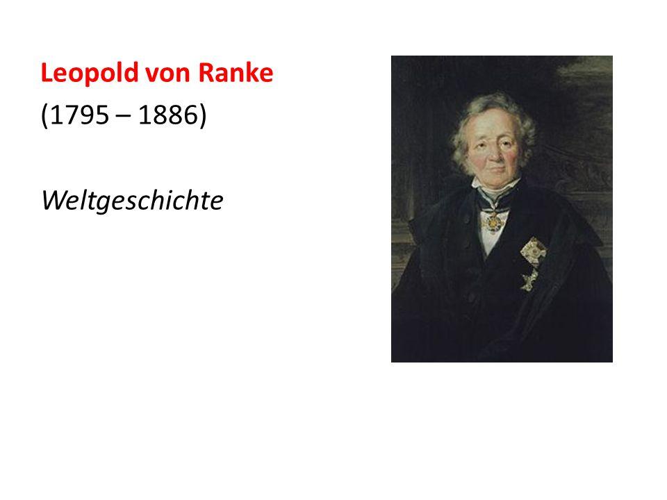 Leopold von Ranke (1795 – 1886) Weltgeschichte