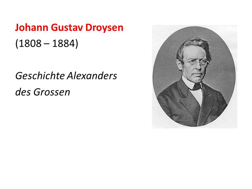 Johann Gustav Droysen (1808 – 1884) Geschichte Alexanders des Grossen