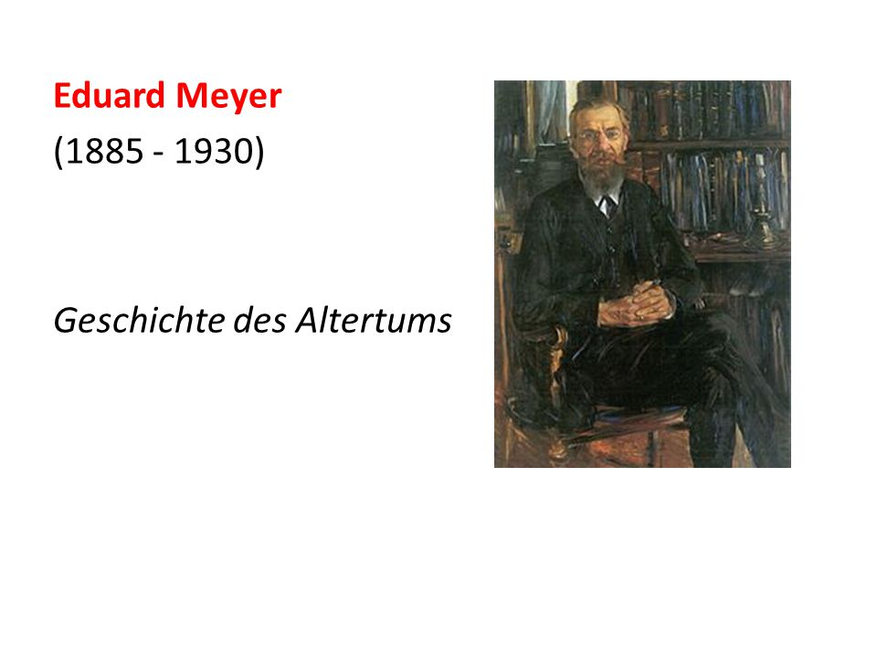 Eduard Meyer (1885 - 1930) Geschichte des Altertums