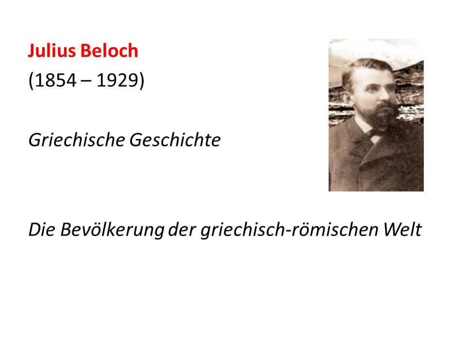 Julius Beloch (1854 – 1929) Griechische Geschichte Die Bevölkerung der griechisch-römischen Welt