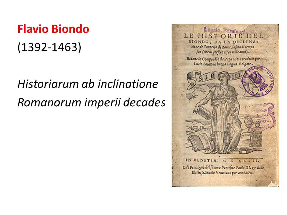 Flavio Biondo (1392-1463) Historiarum ab inclinatione Romanorum imperii decades