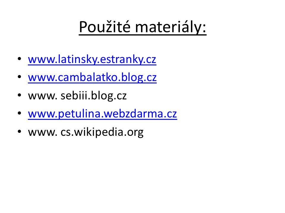 Použité materiály: www.latinsky.estranky.cz www.cambalatko.blog.cz
