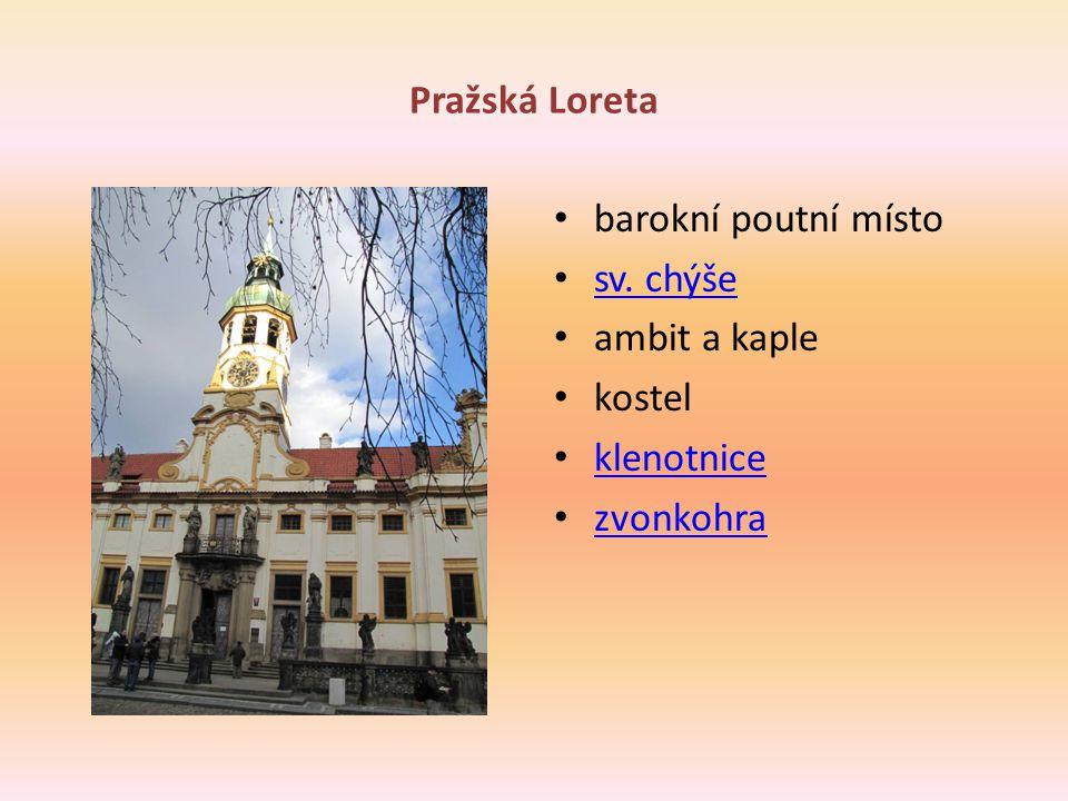 Pražská Loreta barokní poutní místo sv. chýše ambit a kaple kostel klenotnice zvonkohra