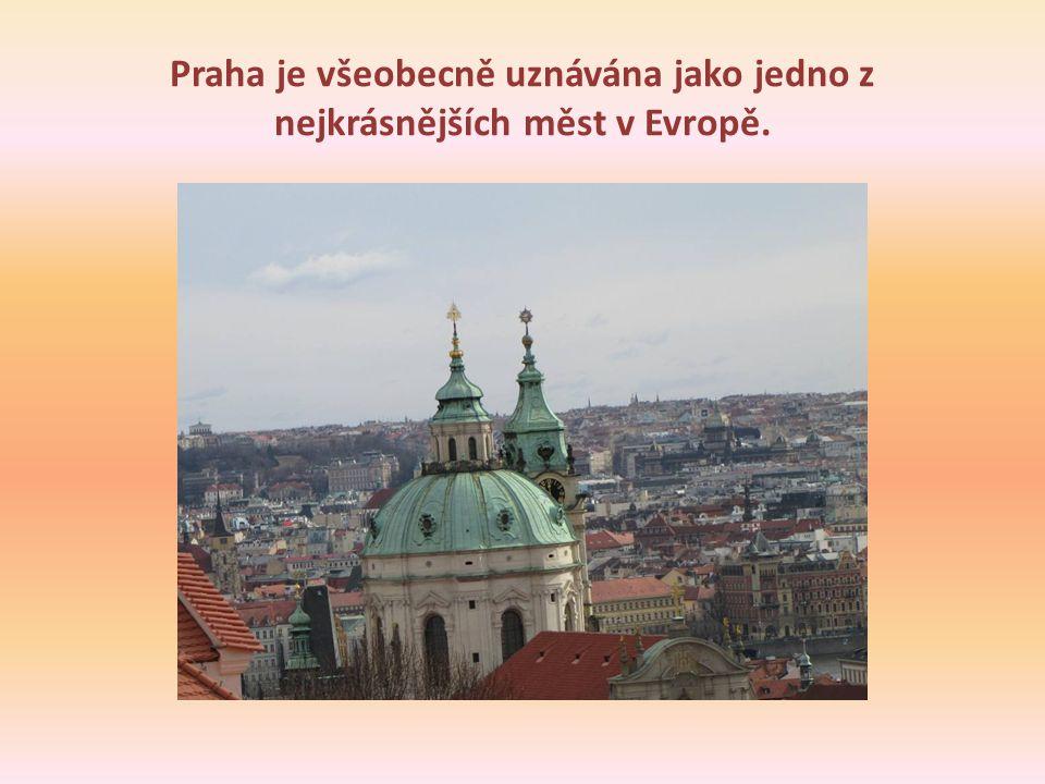 Praha je všeobecně uznávána jako jedno z nejkrásnějších měst v Evropě.