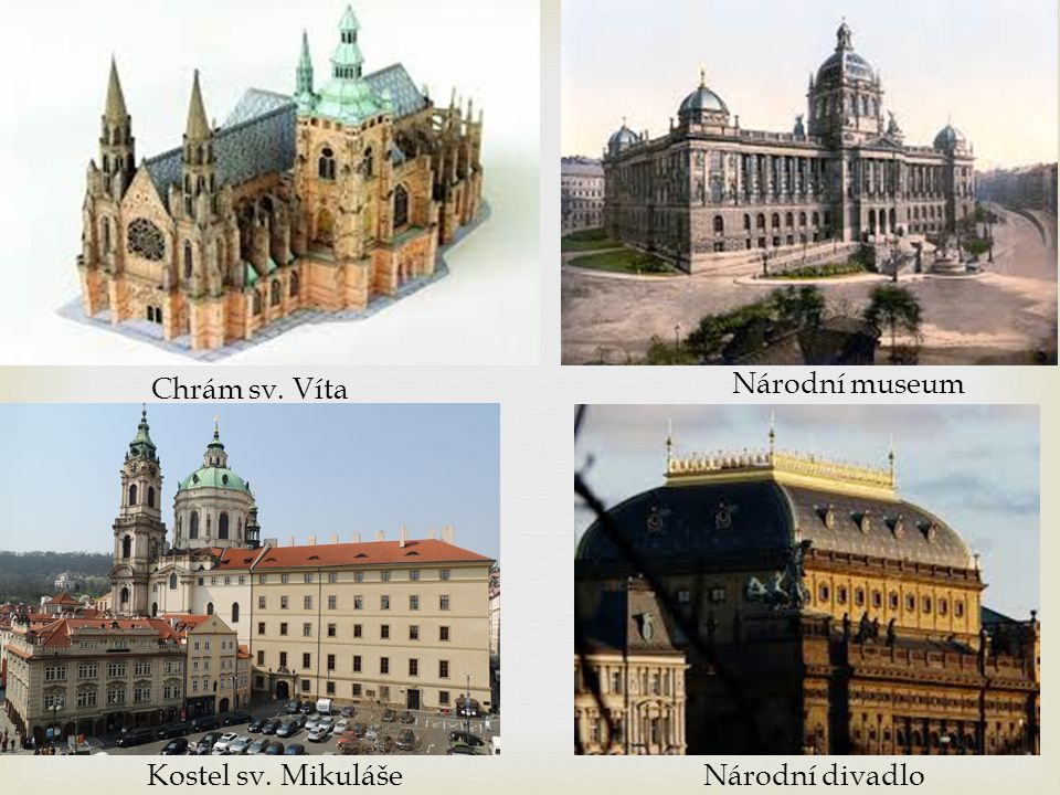 Chrám sv. Víta Národní museum Kostel sv. Mikuláše Národní divadlo