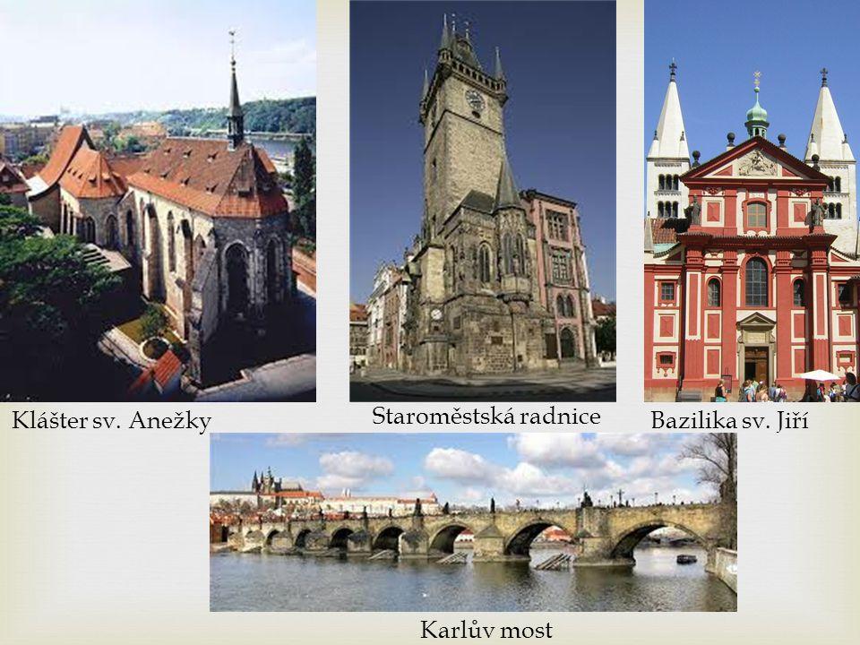 Klášter sv. Anežky Staroměstská radnice Bazilika sv. Jiří Karlův most
