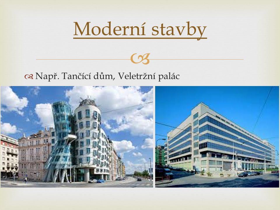 Moderní stavby Např. Tančící dům, Veletržní palác