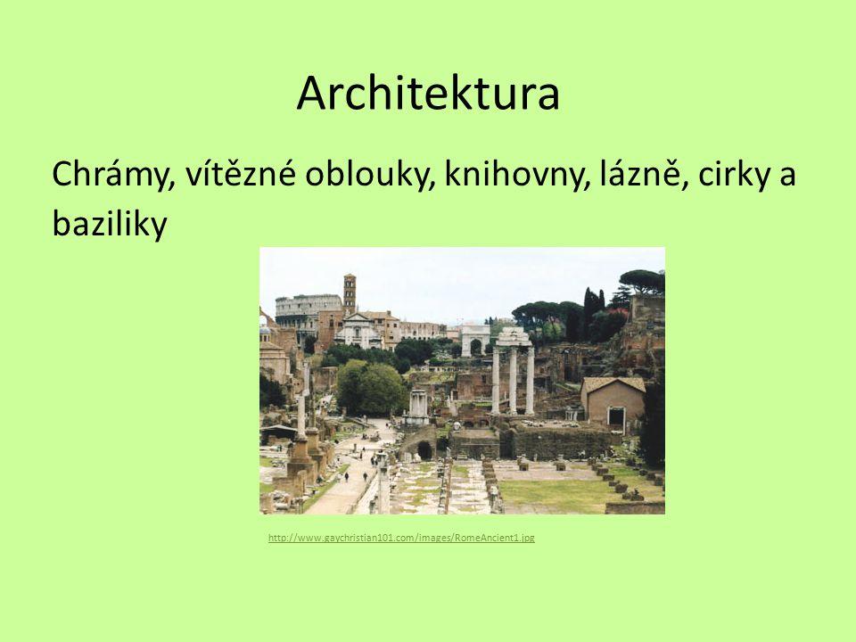Architektura Chrámy, vítězné oblouky, knihovny, lázně, cirky a baziliky http://www.gaychristian101.com/images/RomeAncient1.jpg.
