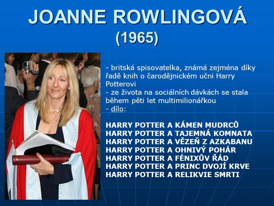 JOANNE ROWLINGOVÁ (1965) britská spisovatelka, známá zejména díky řadě knih o čarodějnickém učni Harry Potterovi.
