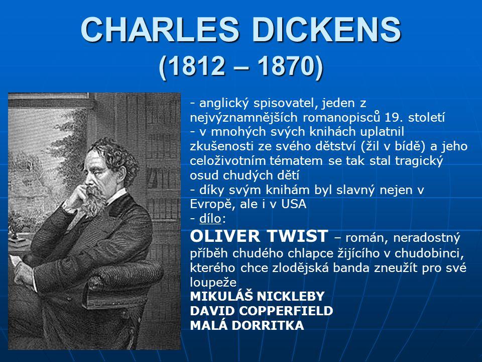CHARLES DICKENS (1812 – 1870) anglický spisovatel, jeden z nejvýznamnějších romanopisců 19. století.
