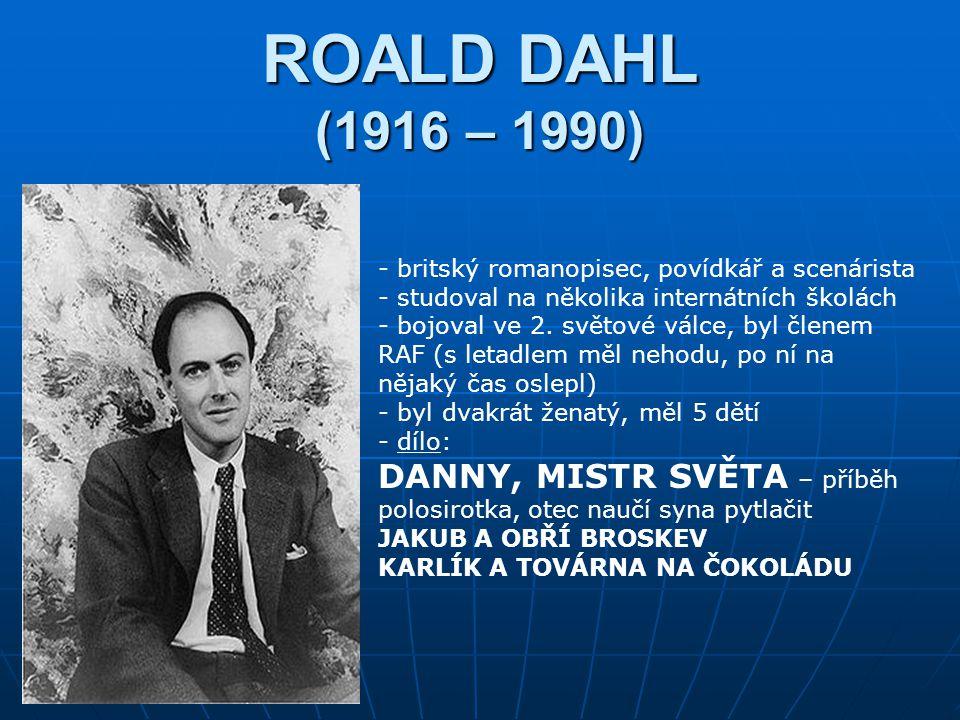 ROALD DAHL (1916 – 1990) britský romanopisec, povídkář a scenárista. studoval na několika internátních školách.