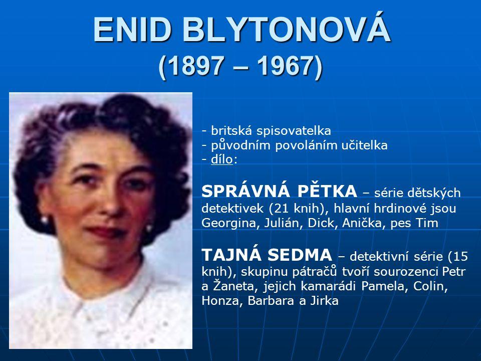 ENID BLYTONOVÁ (1897 – 1967) britská spisovatelka. původním povoláním učitelka. dílo: