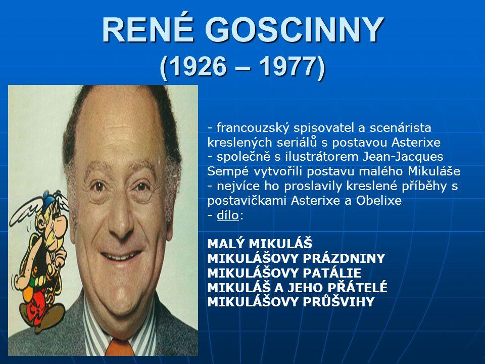 RENÉ GOSCINNY (1926 – 1977) francouzský spisovatel a scenárista kreslených seriálů s postavou Asterixe.