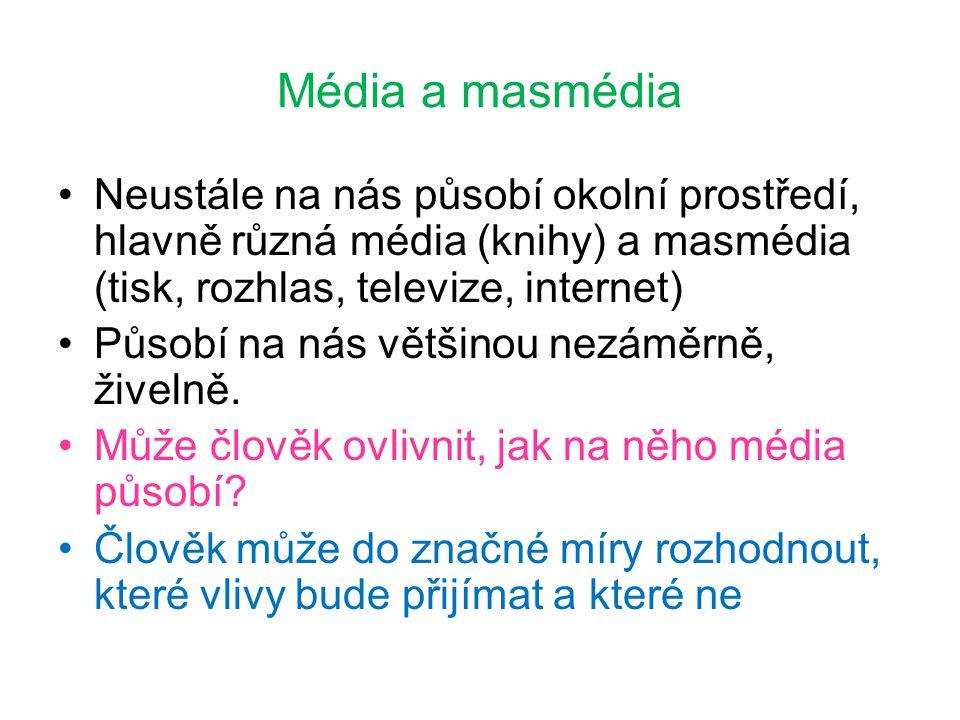 Média a masmédia Neustále na nás působí okolní prostředí, hlavně různá média (knihy) a masmédia (tisk, rozhlas, televize, internet)
