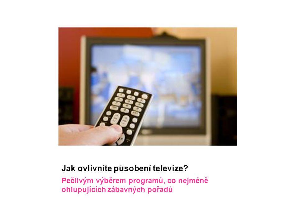 Jak ovlivníte působení televize