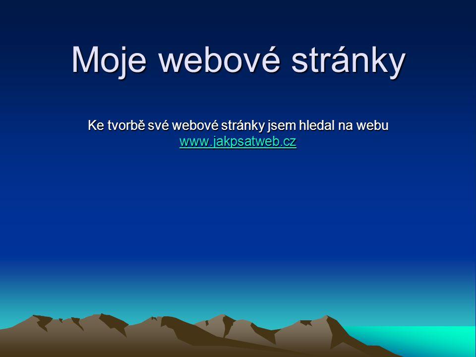 Ke tvorbě své webové stránky jsem hledal na webu www.jakpsatweb.cz