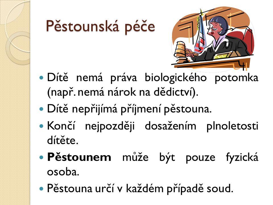 Pěstounská péče Dítě nemá práva biologického potomka (např. nemá nárok na dědictví). Dítě nepřijímá příjmení pěstouna.