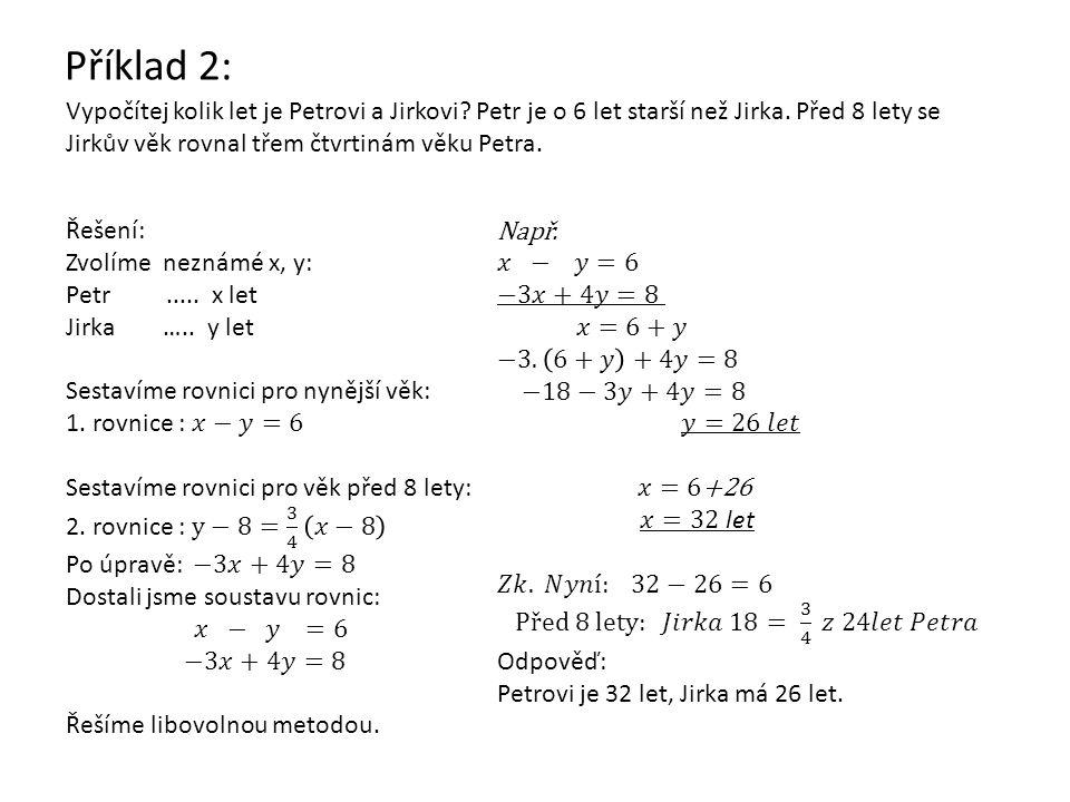Příklad 2: Vypočítej kolik let je Petrovi a Jirkovi Petr je o 6 let starší než Jirka. Před 8 lety se Jirkův věk rovnal třem čtvrtinám věku Petra.